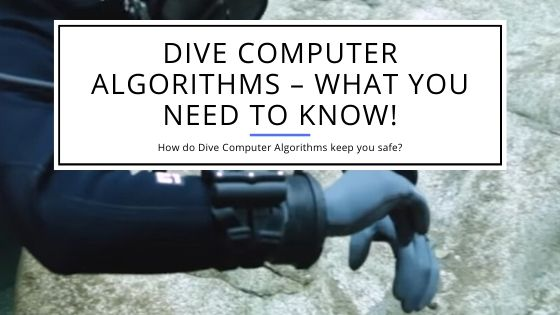 Dive Computer Algorithms – What you need to know