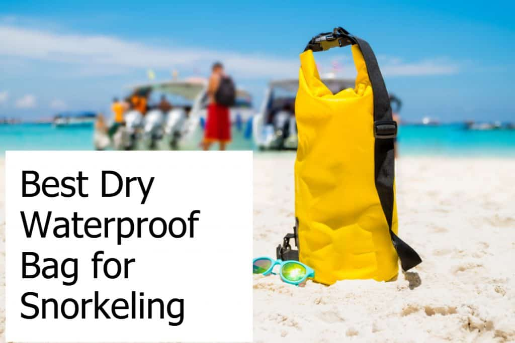 How to find the Best Waterproof Bag for Snorkeling
