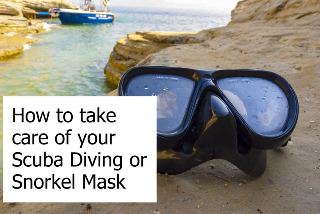 Tips on how to maintain and take care of your scuba diving or snorkeling mask