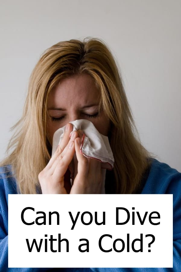 Is it ok to go scuba diving when you have a cold?