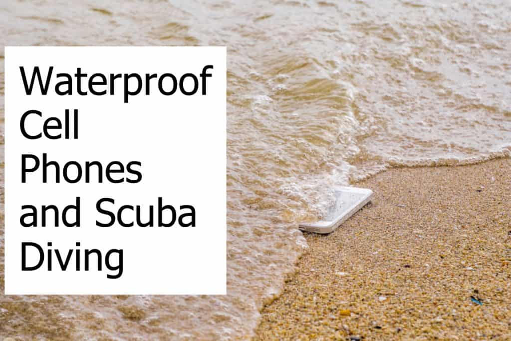Are there cell phones that are waterproof and you can take them scuba diving?