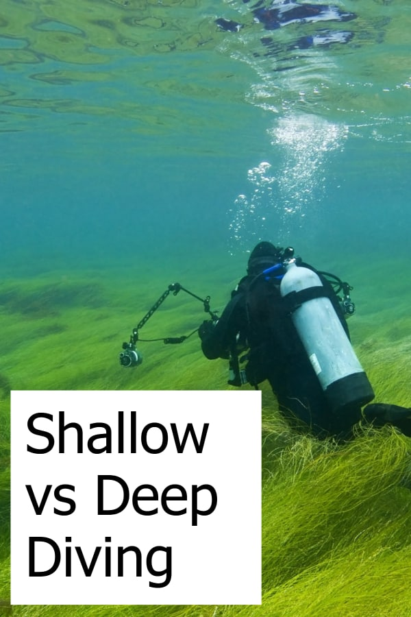 Diving Deep vs Shallow - What do you have to consider?