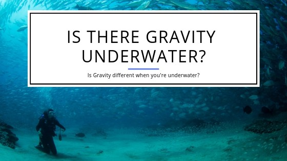 Is there Gravity Underwater