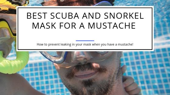 Best Snorkel and Scuba Mask for Mustache