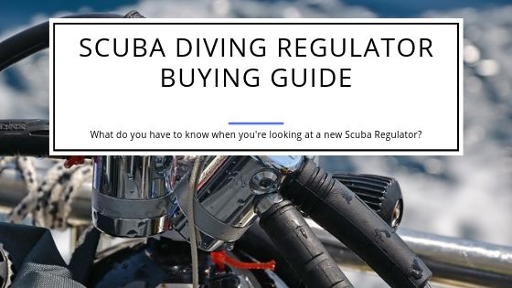 Scuba Diving Regulator Buying Guide