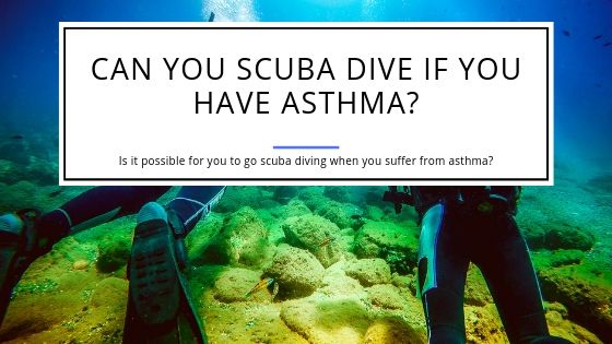 Can You Scuba Dive If You Have Asthma