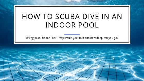 How to Scuba Dive in an Indoor Pool