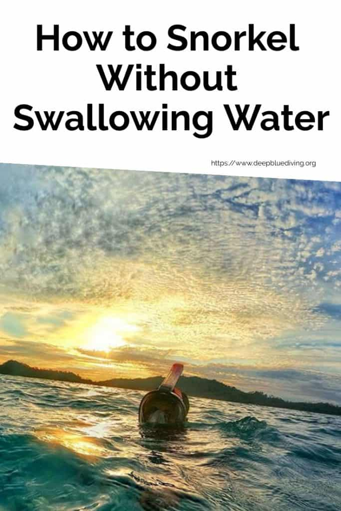 How to go Scuba Diving or Snorkeling while avoiding to Swallow Water when you're on the surface or underwater