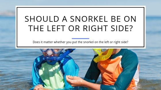 Should a snorkel be on the left or right side of the mask