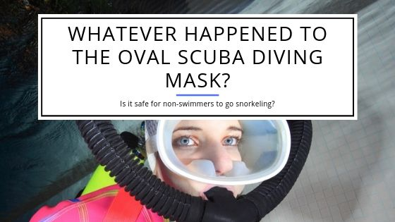 Whatever Happened to the Oval Scuba Diving Mask