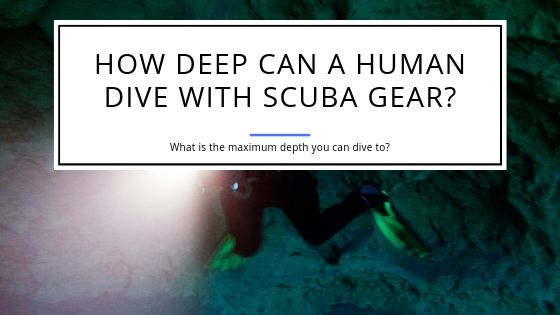 How Deep Can a Human Dive With Scuba Gear?