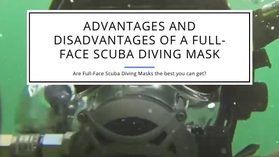 Advantages and Disadvantages of a Full-Face Scuba Diving Mask