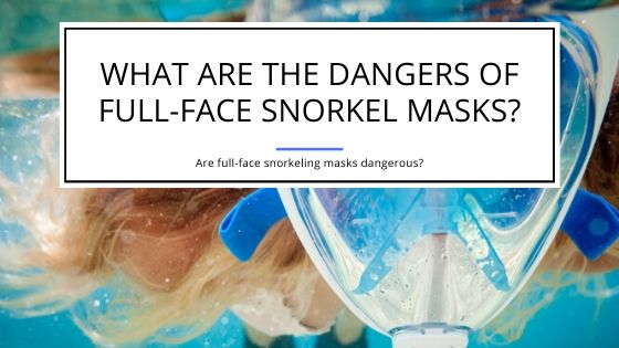 Dangers of Full-Face Snorkel Masks