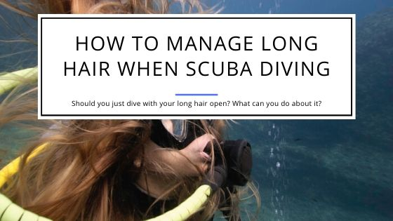 How to Manage Long Hair When Scuba Diving