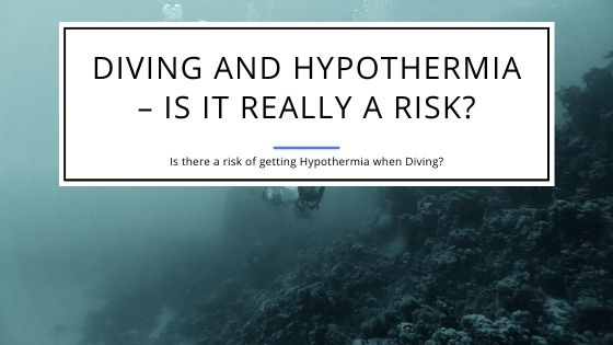 Diving and Hypothermia – Is It Really A Risk